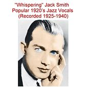 Whispering Jack Smith   Popular 1920's Jazz Vocals  (Recorded 1925-1940) by Whispering Jack Smith