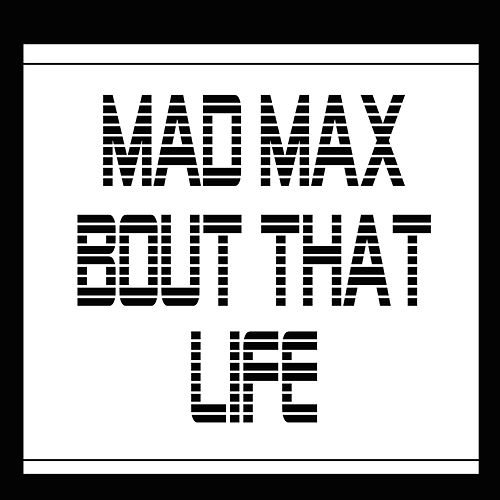 Bout That Life by Mad Max