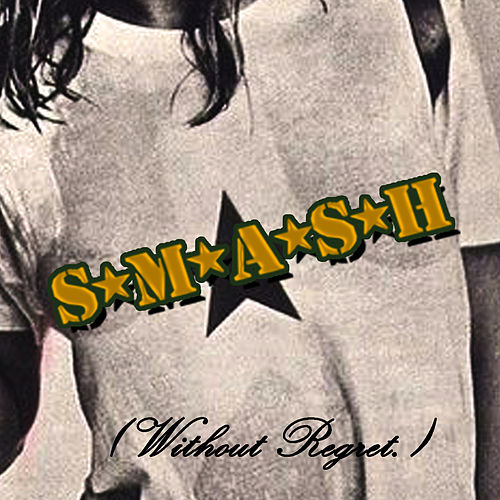 (Without Regret) by S*M*A*S*H