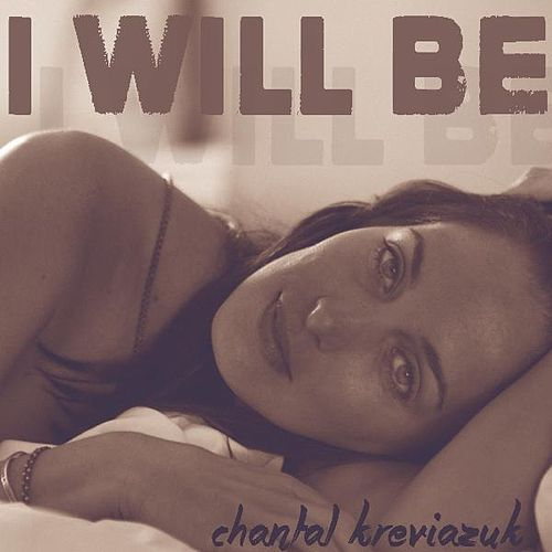 I Will Be by Chantal Kreviazuk