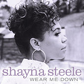 Wear Me Down by Shayna Steele