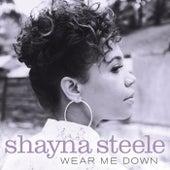 Wear Me Down by Shayna Steele
