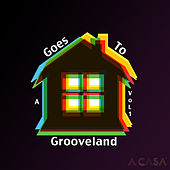 A Casa Goes to Grooveland, Vol. 1 by Various Artists