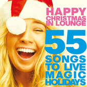Happy Christmas in Lounge (55 Songs to Live Magic Holidays) by Various Artists