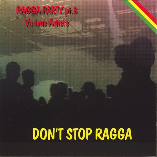 Dont Stop Ragga (ragga Party Pt.3) by Various Artists