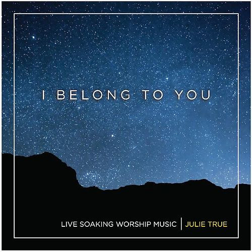 I Belong to You - Live Soaking Worship Music by Julie True
