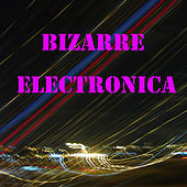 Bizarre Electronica by Various Artists