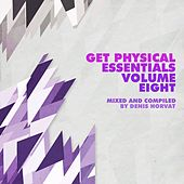 Get Physical Music Presents Essentials, Vol. 8 - Mixed & Compiled by Denis Horvat by Various Artists