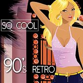 So Cool - 90's Retro by Various Artists
