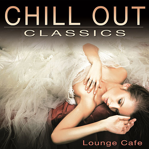 Chill Out Classics by Lounge Cafe