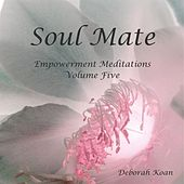 Soul Mate: Empowerment Meditations, Vol. Five by Deborah Koan