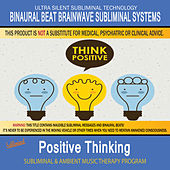 Positive Thinking - Subliminal and Ambient Music Therapy by Binaural Beat Brainwave Subliminal Systems