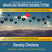 Develop Charisma - Subliminal and Ambient Music Therapy by Binaural Beat Brainwave Subliminal Systems