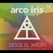 Desde El Jardín by Arco Iris