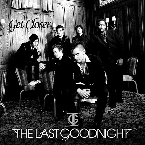 Get Closer by The Last Goodnight
