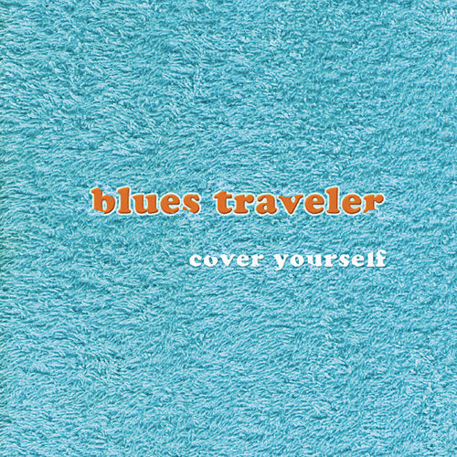 Cover Yourself by Blues Traveler
