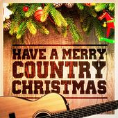 Have a Merry Country Christmas! (Country Music Versions of Famous Christmas Songs and Carols) by American Country Hits