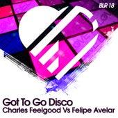 Got To Go Disco (Original Mix) (Charles Feelgood vs. Felipe Avelar) by Charles Feelgood