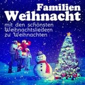 Familien Weihnacht - Die schönsten Weihnachtslieder zu Weihnachten by Various Artists