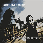 Death & Destruction by Shallow Ground