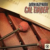Latin Jazz with Cal Tjader by Cal Tjader