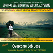 Overcome Job Loss - Subliminal and Ambient Music Therapy by Binaural Beat Brainwave Subliminal Systems