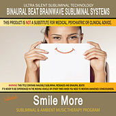 Smile More - Subliminal and Ambient Music Therapy by Binaural Beat Brainwave Subliminal Systems
