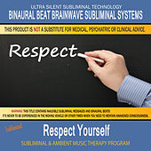 Respect Yourself - Subliminal and Ambient Music Therapy by Binaural Beat Brainwave Subliminal Systems