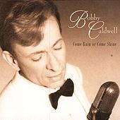 Come Rain Or Come Shine by Bobby Caldwell