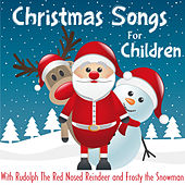 Christmas Songs for Children with Rudolph the Red Nosed Reindeer and Frosty the Snowman by Various Artists