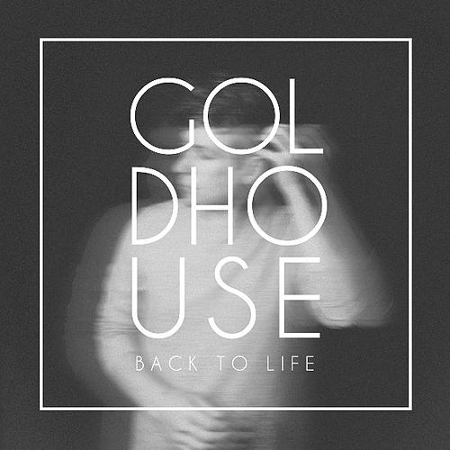 Back to Life by Goldhouse