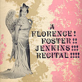 A Florence Foster Jenkins Recital by Florence Foster Jenkins