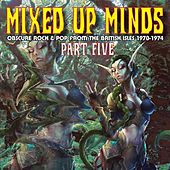 Mixed Up Minds, Part 5: Obscure Rock And Pop From The British Isles, 1970-1974 by Various Artists