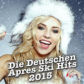 Die Deutschen Après Ski Hits 2015 by Various Artists