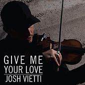 Give Me Your Love (feat. Maegan Holman) by Josh Vietti