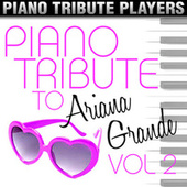 Piano Tribute to Ariana Grande, Vol. 2 by Piano Tribute Players