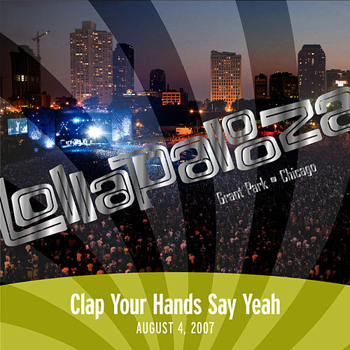 Live at Lollapalooza 2007: Clap Your Hands Say Yeah by Clap Your Hands Say Yeah
