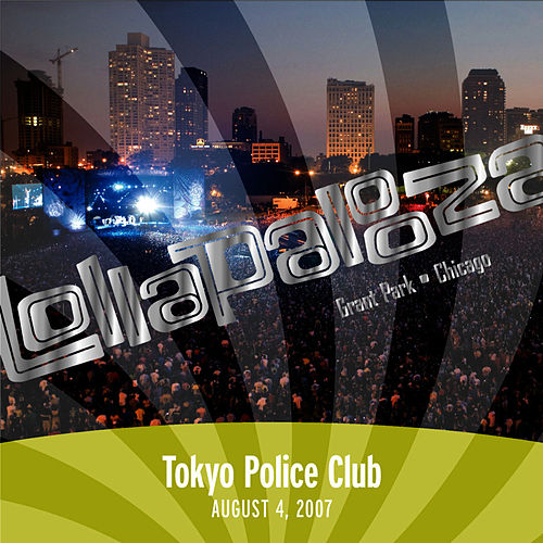 Live at Lollapalooza 2007: Tokyo Police Club by Tokyo Police Club