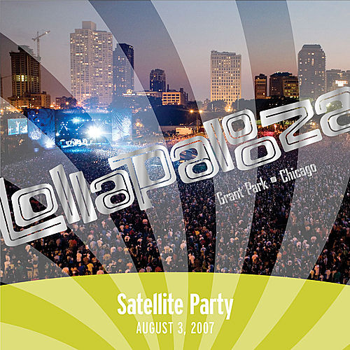 Live at Lollapalooza 2007: Satellite Party by Satellite Party