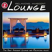 Relaxing Ambient Lounge, Vol. 2 (The Best Ambient Lounge and Relaxing Music) by Various Artists