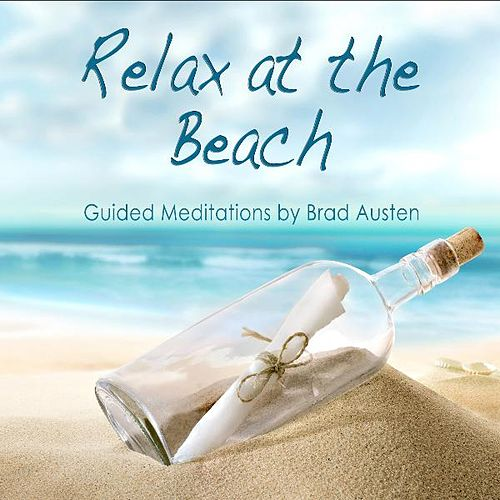 Relax at the Beach - Guided Meditations by Brad Austen