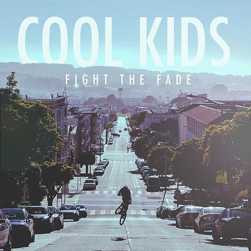 Cool Kids by Fight The Fade