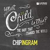 What Child Is This? - The Baby That Changed the World by Chip Ingram