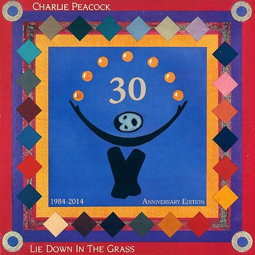 Lie Down in the Grass - Deluxe 30th Anniversary Edition by Charlie Peacock