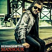 Bedooneh Tou by Mansour