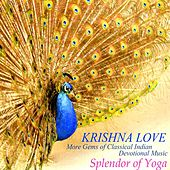 Krishna Love: More Gems of Classical Indian Devotional Music by Splendor of Yoga