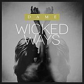 Wicked Ways by Dame