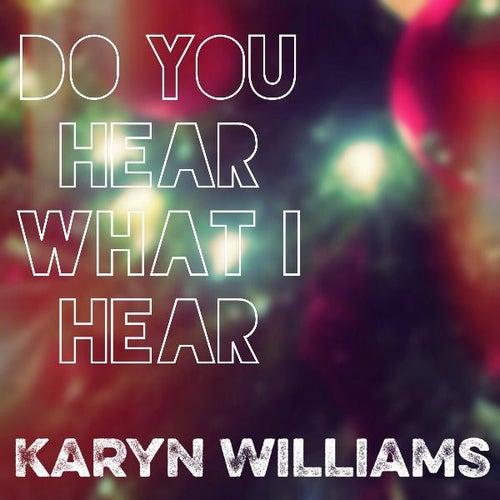 Do You Hear What I Hear by Karyn Williams
