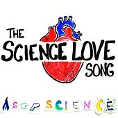 The Science Love Song by AsapSCIENCE