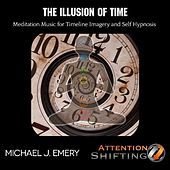 The Illusion of Time Meditation Music for Timeline Imagery and Self Hypnosis by Michael J. Emery